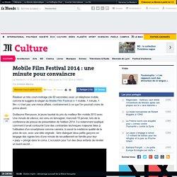 Mobile Film Festival 2014 : une minute pour convaincre