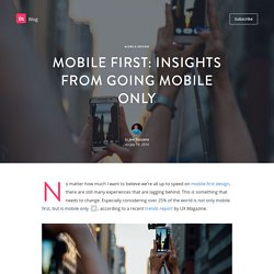 Mobile first: Insights from going mobile only