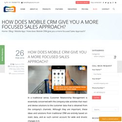 How does Mobile CRM give you a more focused Sales Approach?