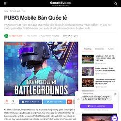 PUBG Mobile Bản Quốc tế - GameK4u- Cập nhập tin tức esports nhanh nhất