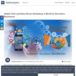 Mobile Tech and Data Driven Marketing: A Bond for the future Businesses