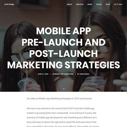 Mobile App Pre-Launch And Post-Launch Marketing Strategies - Arsh Singh