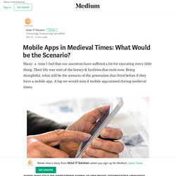 Mobile Apps in Medieval Times: What Would be the Scenario?