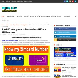 How to Know my own mobile number - NTC and NCELL number - B K G