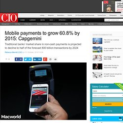 Mobile payments to grow 60.8% by 2015: Capgemini