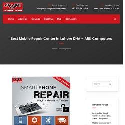 Best Mobile Repair Center in Lahore DHA – ARK Computers