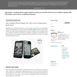 Egg Head: Top 6 Mobile Phone Repair Kit That Every Professional Must Have