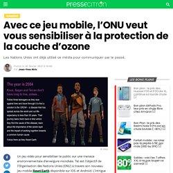 Avec ce jeu mobile, l'ONU veut vous sensibiliser à la protection de la couche d'ozone