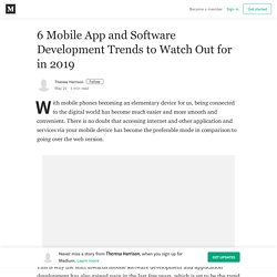 6 Mobile App and Software Development Trends to Watch Out for in 2019