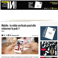 Mobile : la vidéo verticale peut-elle retourner la pub ?
