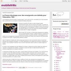 mobilefritic: La France développe avec des enseignants une tablette pour l'éducation, TED