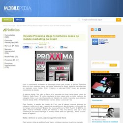 Revista Proxxima elege 5 melhores cases de mobile marketing do Brasil