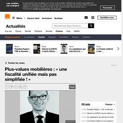 Plus-values mobilières : « une fiscalité unifiée mais pas simplifiée ! » sur Orange Finance