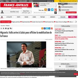 Migrants: Valls arrive à Calais pour afficher la mobilisation de la France