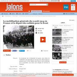 Jalons de l'INA - La mobilisation générale du 2 août 1914 en France et le départ des soldats pour le front