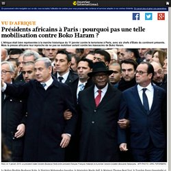 Présidents africains à Paris: pourquoi pas une telle mobilisation contre Boko Haram?