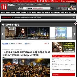 Regain de mobilisation à Hong Kong pour le mouvement «Occupy Central» - Asie-Pacifique