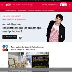 e-mobilisation : rassemblement, engagement, manipulation ? du 11 juillet 2015 - France Inter