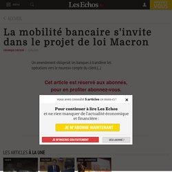 La mobilité bancaire s'invite loi Macron - Les Echos 12/02/15