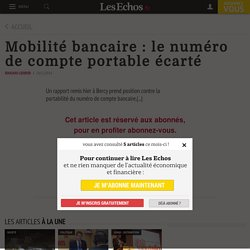 Mobilité bancaire: le numéro de compte portable écarté - Les Echos 24/12/14
