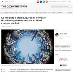 La mobilité durable, question centrale dudéveloppement urbain auNord comme auSud