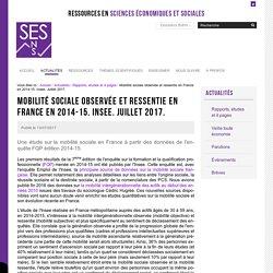 Mobilité sociale observée et ressentie en France en 2014-15. Insee. Juillet 2017.