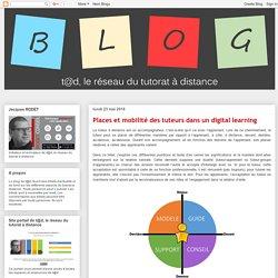 Blog de t@d: Places et mobilité des tuteurs dans un digital learning