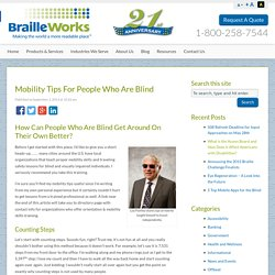 Mobility Tips For The Blind - Braille Works Blog