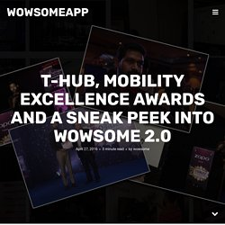 T-HUB, MOBILITY EXCELLENCE AWARDS AND A SNEAK PEEK INTO WOWSOME 2.0