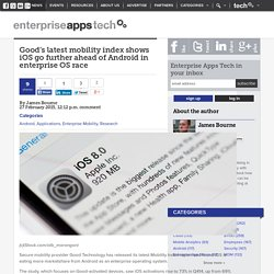 Good's latest mobility index shows iOS go further ahead of Android in enterprise OS race - Enterprise Apps Tech News