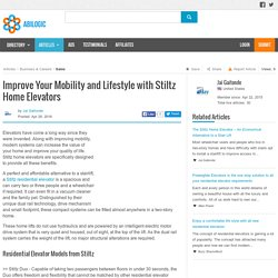 Improve Your Mobility and Lifestyle with Stiltz Home Elevators