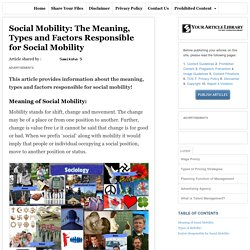 Social Mobility: The Meaning, Types and Factors Responsible for Social Mobility