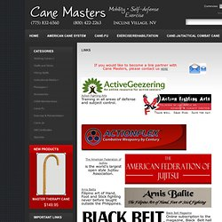 Links : Cane Masters!, Walking Canes for mobility, self-defense, exercise and rehabilitation