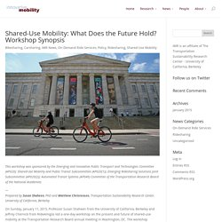 Shared-Use Mobility: What Does the Future Hold? Workshop Synopsis