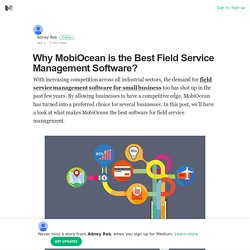 Why MobiOcean is the Best Field Service Management Software?