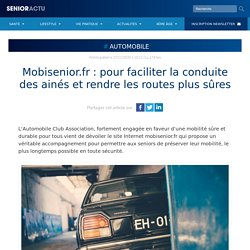 Mobisenior.fr : pour faciliter la conduite des ainés et rendre les routes plus sûres