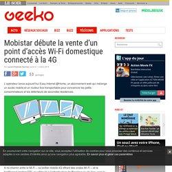 Mobistar débute la vente d'un point d'accès Wi-Fi domestique connecté à la 4G