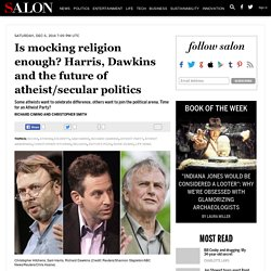 Is mocking religion enough? Harris, Dawkins and the future of atheist/secular politics