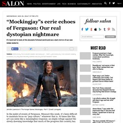 """Mockingjay""s eerie echoes of Ferguson: Our real dystopian nightmare"
