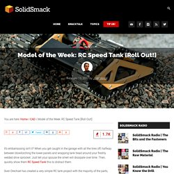Model of the Week: RC Speed Tank [Roll Out!] - SolidSmack -