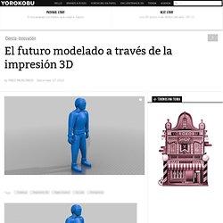 El futuro modelado a través de la impresión 3D