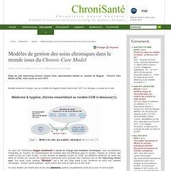 ChroniSanté - Chronicité - Santé - Société - Santé - Chronicité - Société - Prise en charge des maladies chroniques - <I>Chronic Care Model Gallery</I>: modèles de gestion des soins chroniques dans le monde (m-à-j fév. 2011)