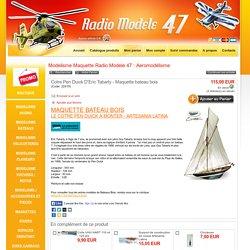 COTRE PEN DUICK et tous les modèles de maquette bateau en bois en vente chez Radio-modèle-47