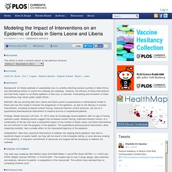 PLOS 06/11/14 Modeling the Impact of Interventions on an Epidemic of Ebola in Sierra Leone and Liberia