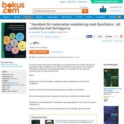 Handbok för matematisk modellering med GeoGebra : att undervisa mot förmågorna - Jonas Hall, Thomas Lingefjärd - Bok (9789144094007)
