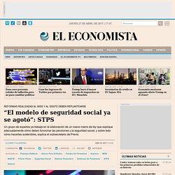 """""""El modelo de seguridad social ya se agotó"""": STPS"""