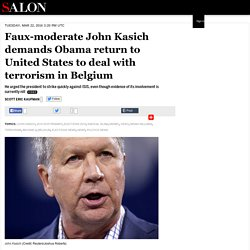 Faux-moderate John Kasich demands Obama return to United States to deal with terrorism in Belgium