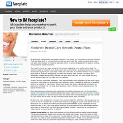 Moderate Dental Care through Dental Plans by Marianna Ibrahim