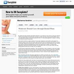 Moderate Dental Care through Dental Plans by Marianna Ibrahim