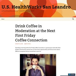 Drink Coffee in Moderation at the Next First Friday Coffee Connection